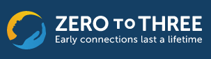 Logo that reads Zero to Three Early connections last a lifetime