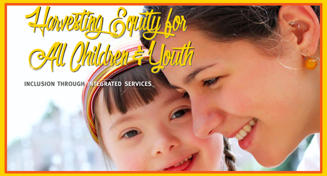 Harvesting Equity for All Children & Youth, Inclusion Through Integrated Services